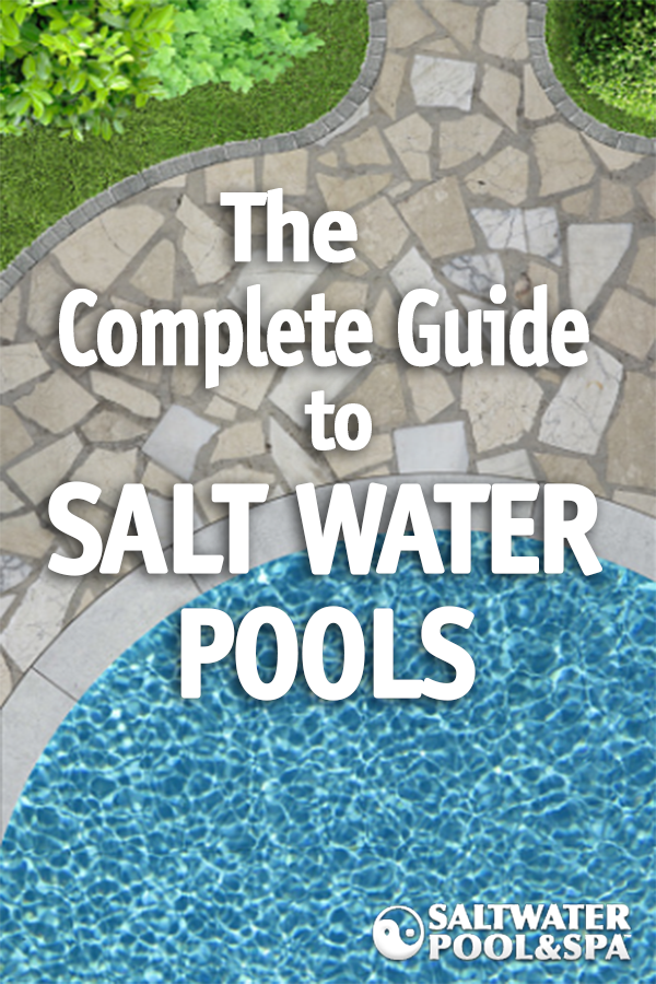 The Complete Guide To Salt Water Pools Is Full Of Information Specifically For Saltwater Pool Owners Inclu Salt Water Pool Maintenance Saltwater Pool Salt Pool