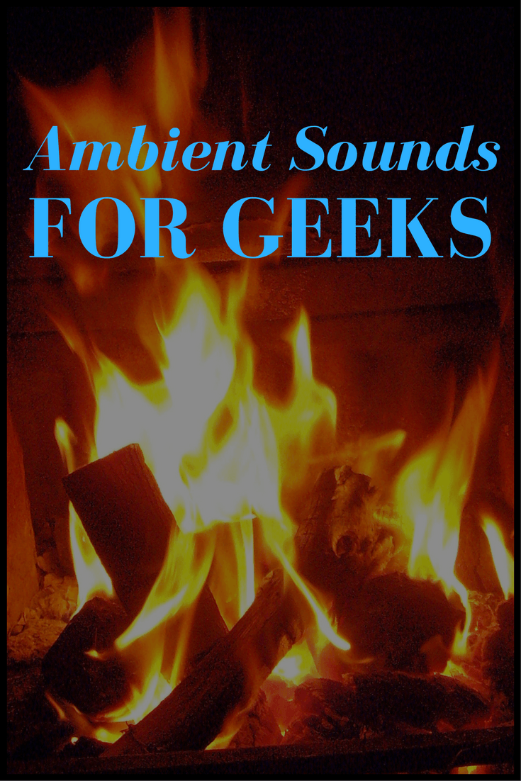 Ambient Sounds for Geeks (Background Noise Geek stuff