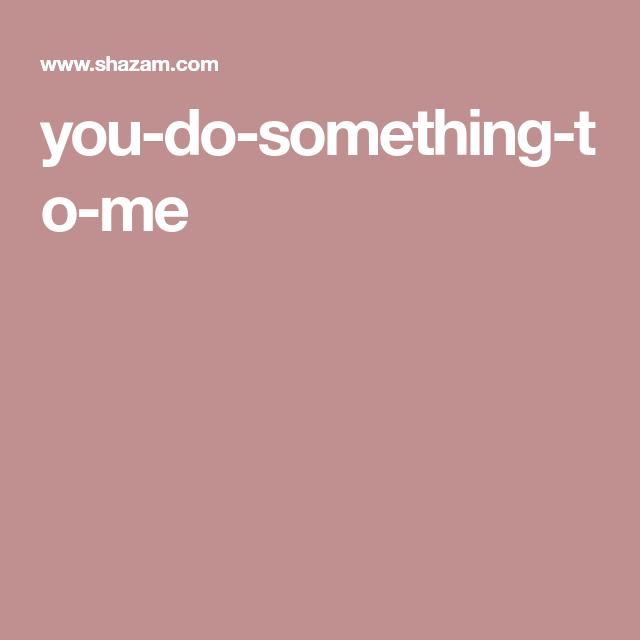 You Do Something To Me Something To Do Paul Weller Shazam
