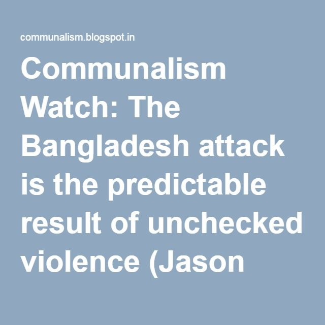 Communalism Watch: The Bangladesh attack is the predictable result of unchecked violence (Jason Burke)