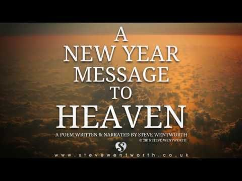 a new year message to heaven written narrated by steve wentworth this poem is written as a response to a christmas message from heaven