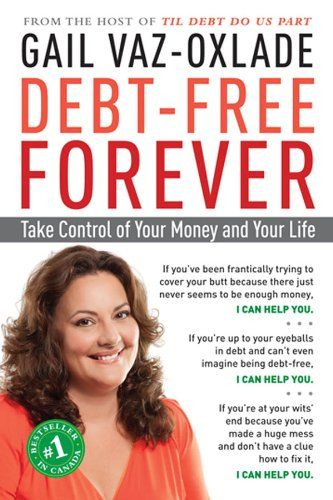Debt Free Forever Take Control Of Your Money And Your Life Http Www Amazon Com Debt Free Forever Control Money Ebook Dp B003 Debt Free Gail Vaz Oxlade Debt