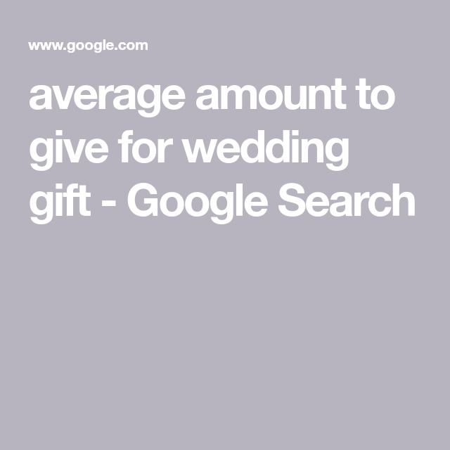 Average Amount To Give For Wedding Gift Google Search Wedding Gifts Gifts Wedding