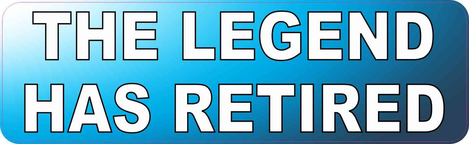 X the legend has retired bumper sticker funny retirement stickers