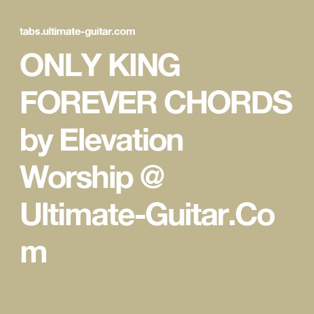 ONLY KING FOREVER CHORDS by Elevation Worship @ Ultimate-Guitar.Com ...