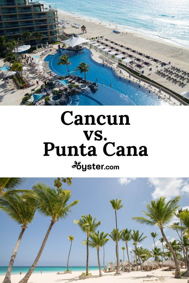 Cancun Vs Punta Cana Which One Should You Choose Oyster Com Cancun Trip Mexico Vacation Vacation Spots