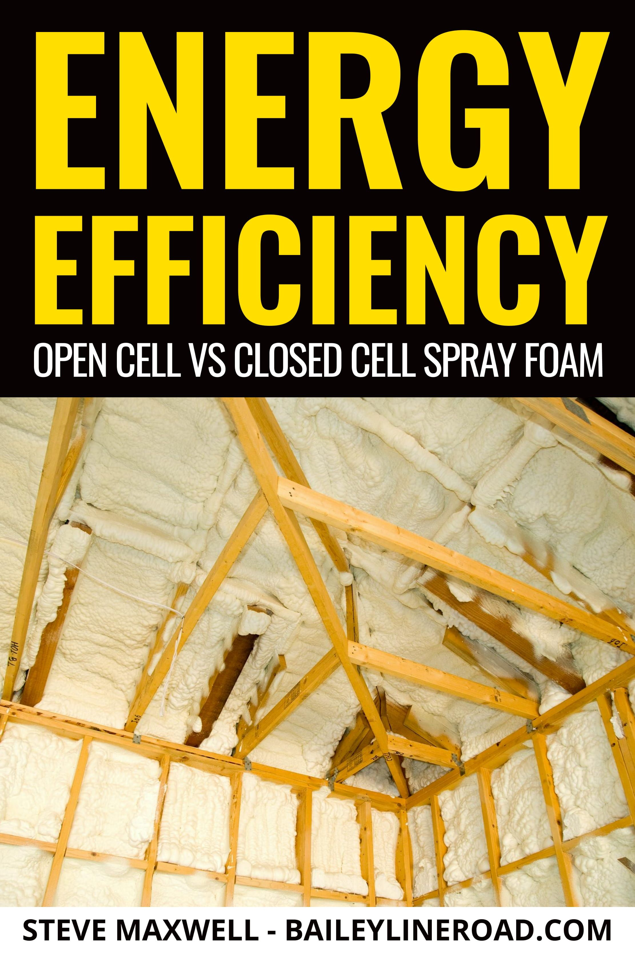 Energy Efficiency Open Cell Vs Closed Cell Spray Foam In 2020 Spray Foam Foam Spray Foam Insulation