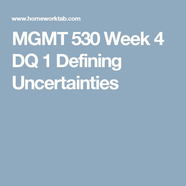 Mgmt 530 Week 4 Dq 1 Defining Uncertainties Mgmt Week Decision Making