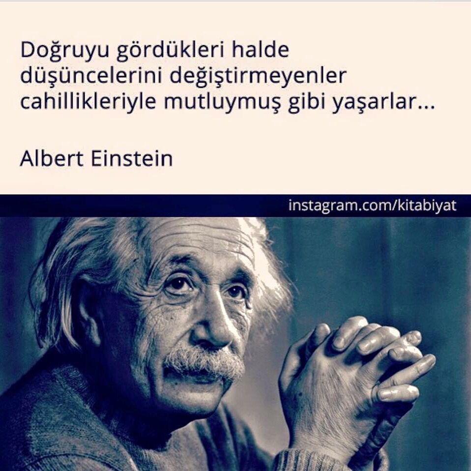 Doğruyu gördükleri halde düşüncelerini değiştirmeyeler cahillikleriyle mutluymuş gibi yaşarlar. - Albert Einstein