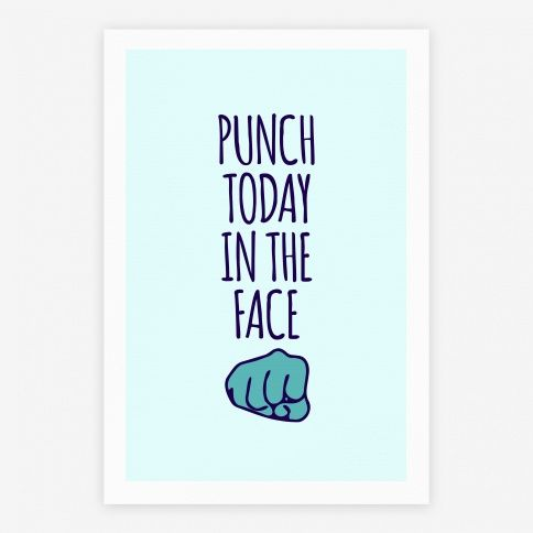Punch Today In The Face