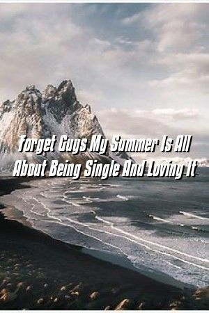 Relationtools Forget GuysMy Summer Is All About Being Single And Loving It Relationtools Forget GuysMy Summer Is All About Being Single And Loving It