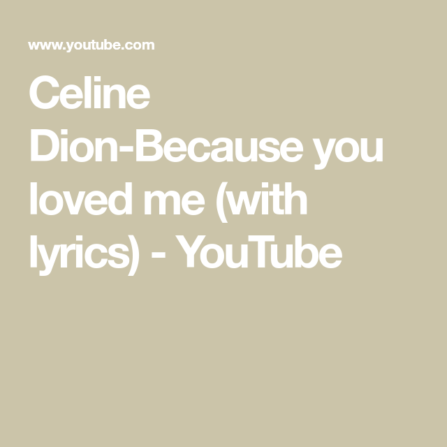 Celine Dion Because You Loved Me With Lyrics Youtube Because I Love You Celine Dion Lyrics