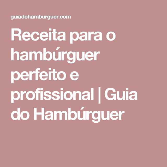 Receita para o hambúrguer perfeito e profissional | Guia do Hambúrguer