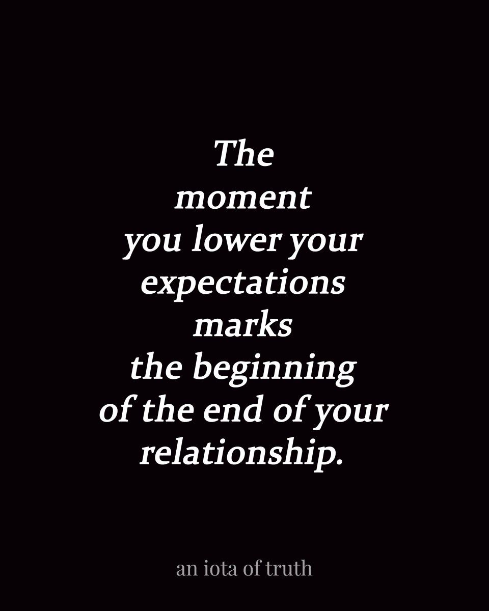 The Moment You Lower Your Expectations Marks The Beginning Of The End Of Your Relationship Ending Relationship Quotes Ending Quotes Standards Quotes