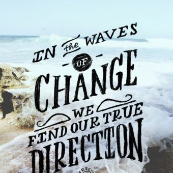In the wave of change We find our true direction