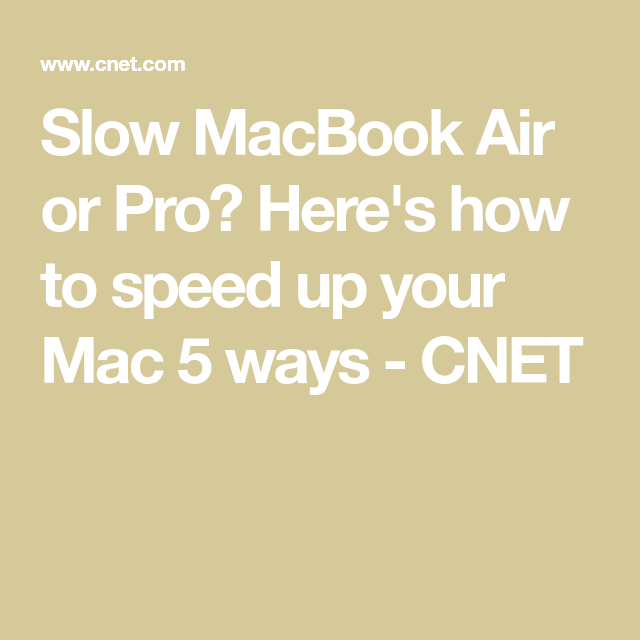 Slow MacBook Air or Pro? Here's 5 ways to speed up your Mac
