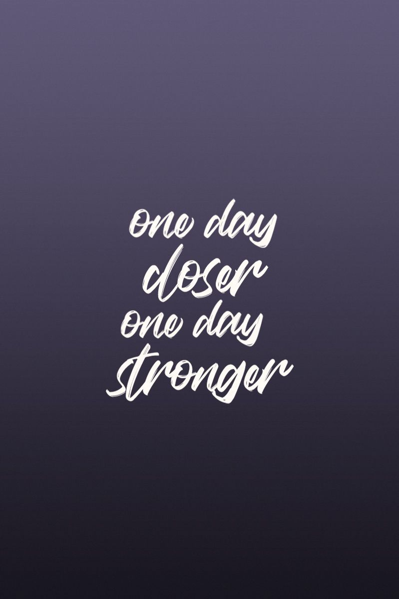 One Day Closer One Day Stronger Motivational Quotes For Working Out Distance Relationship Quotes Inspirational Quotes