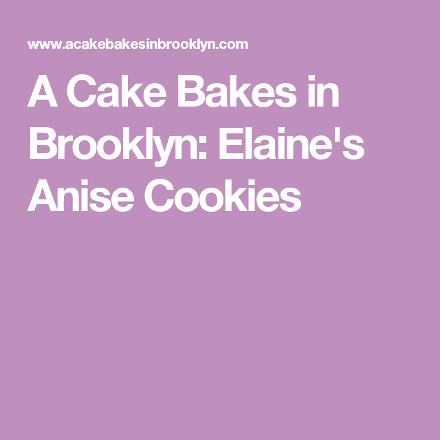 A Cake Bakes in Brooklyn: Elaine's Anise Cookies