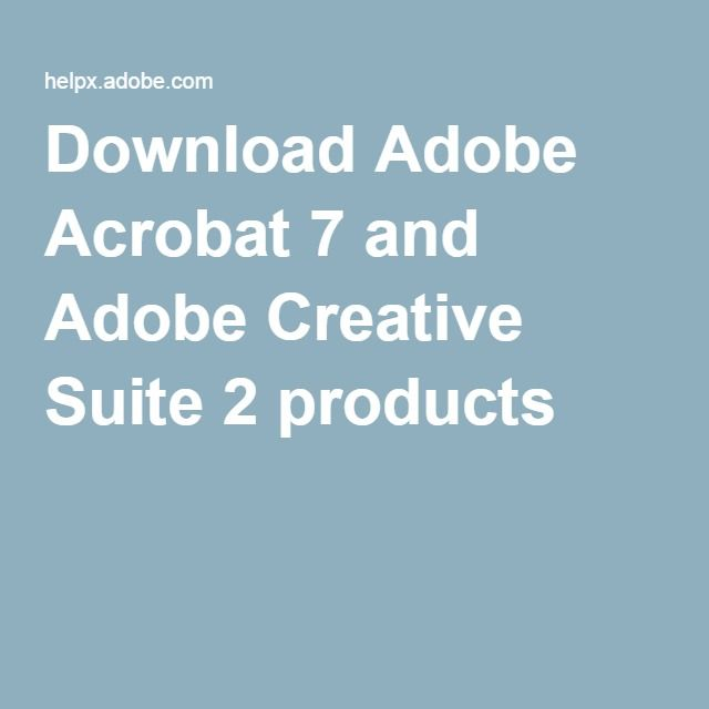Download Adobe Acrobat 7 and Adobe Creative Suite 2 products