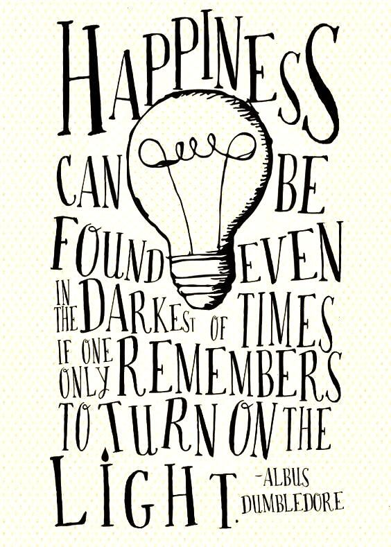 can be found even the darkest of times if one only remembers to turn on the light