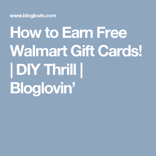 How To Earn Free Walmart Gift Cards! (DIY Thrill)