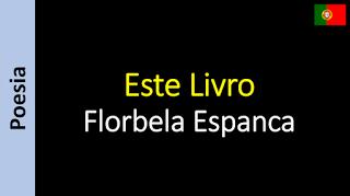 Poetry (EN) - Poesia (PT) - Poesía (ES) - Poésie (FR): Florbela Espanca - Este Livro