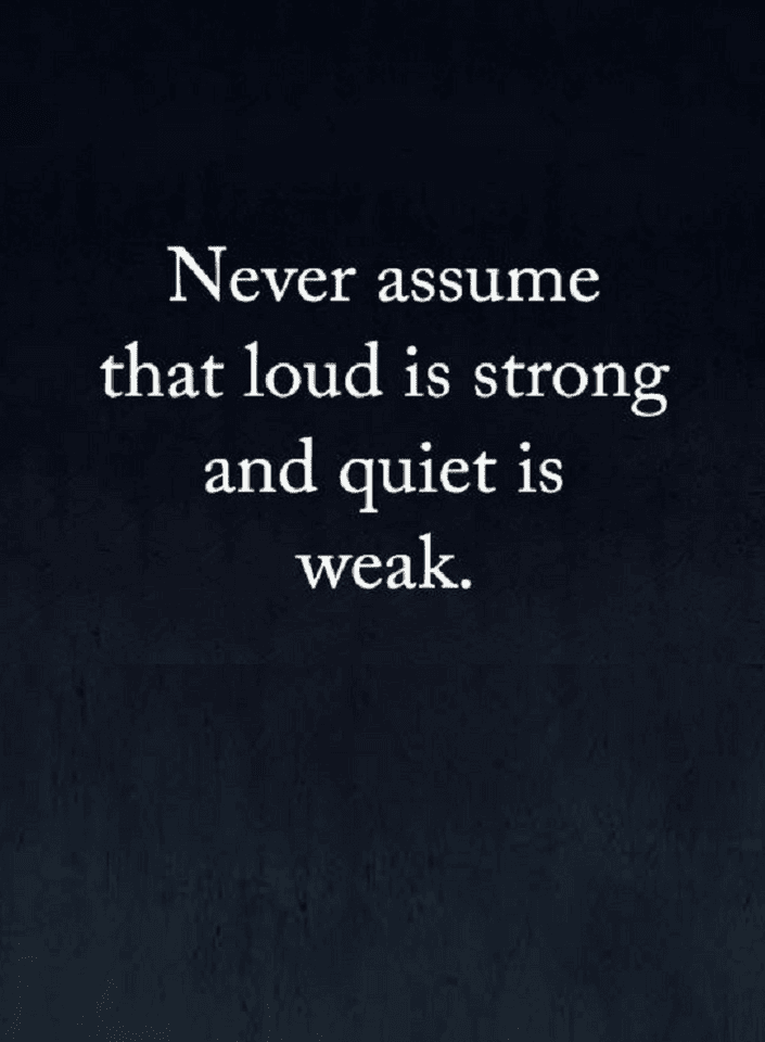 People Mistake Quiet with weak and loud with strong, but it's the opposite | Quotes - Quotes