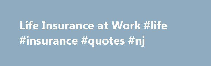 Health Insurance Quotes Nj Custom Life Insurance At Work Life Insurance Quotes Nj Httpnigeria