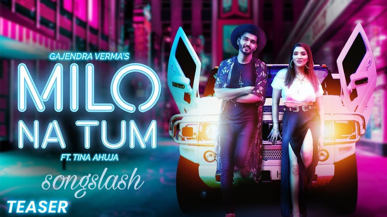Milo Na Tum By Gajendra Verma New Latest Song Songs News Songs