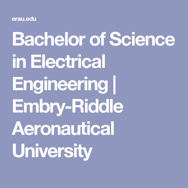Bachelor Of Science In Electrical Engineering Embry Riddle Aeronautical University Engineering Technology Science Degree Bachelor Of Science