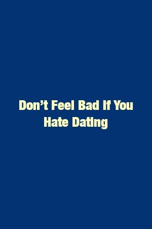 Don't Feel Bad If You Hate Dating #divorce