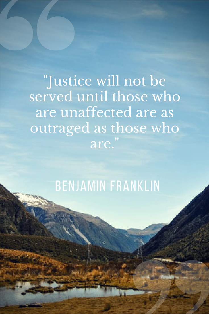 Justice Will Not Be Served Until Those Who Are Unaffected Are As Outrages As Those Who Are Benjamin Franklin Quotes Justice Quotes Ben Franklin Quotes