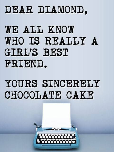 Diamonds And Chocolate Cake Funny Girl Quotes Witty Quotes Chocolate Quotes