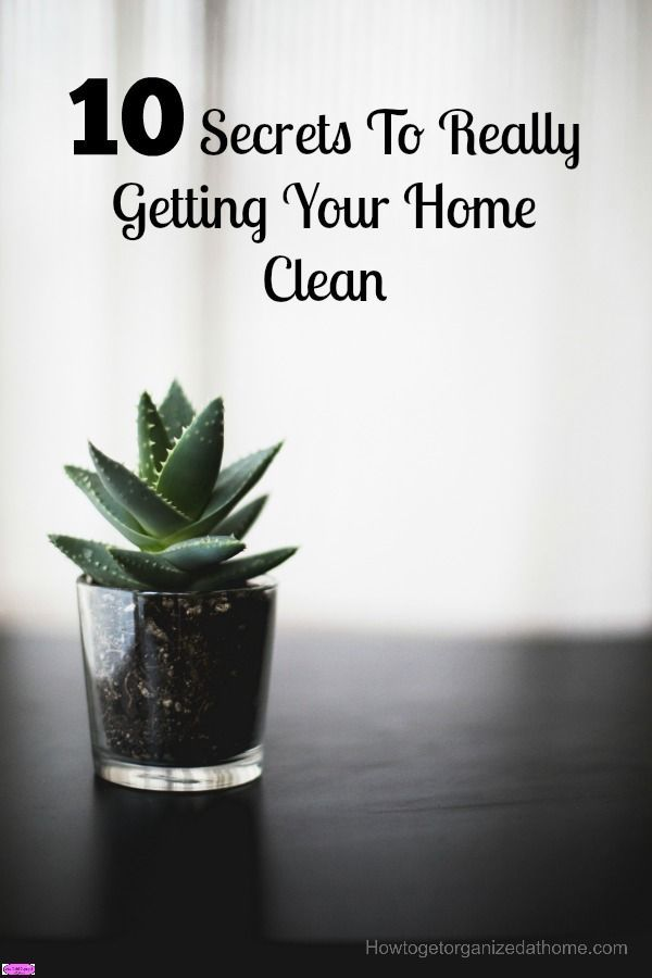 10 Secrets To Really Getting Your Home Clean Cleaning House
