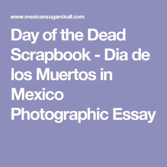 Day Of The Dead Scrapbook  Dia De Los Muertos In Mexico  Day Of The Dead Scrapbook  Dia De Los Muertos In Mexico Photographic Essay Essays And Term Papers also Thesis In An Essay  Health Awareness Essay