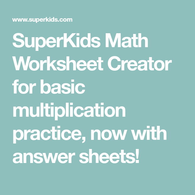 Superkids Math Worksheet Creator For Basic Multiplication Practice Now With Answer Sheets Math Worksheet Multiplication Practice Multiplication