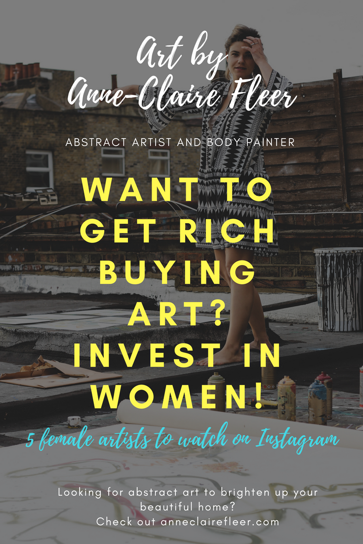 Want To Get Rich Buying Art Invest In Women Top 5 Female Artists To Watch On Instagram Anne Claire Fleer Female Artists How To Get Rich Investing