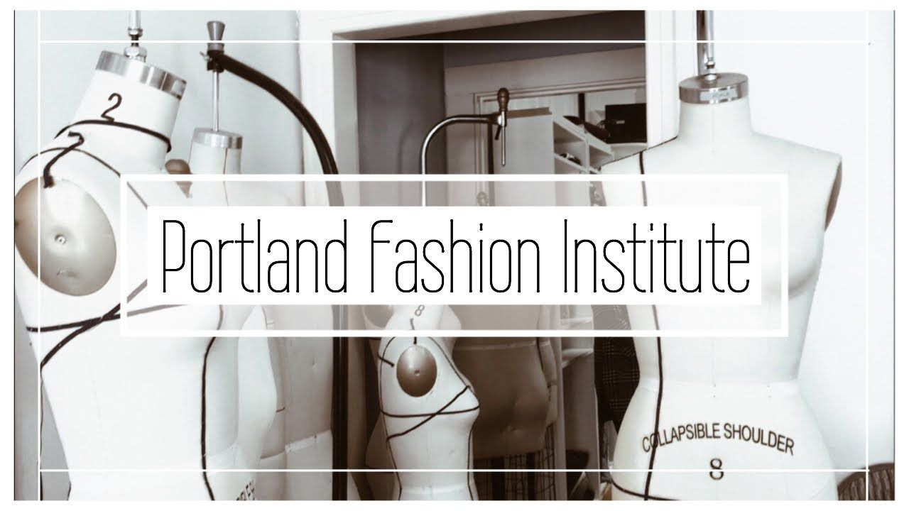 Portland Fashion Institute Youtube With Images Portland