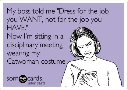 My boss told me u0027Dress for the job you WANT, not for the job you - how to get the job you want