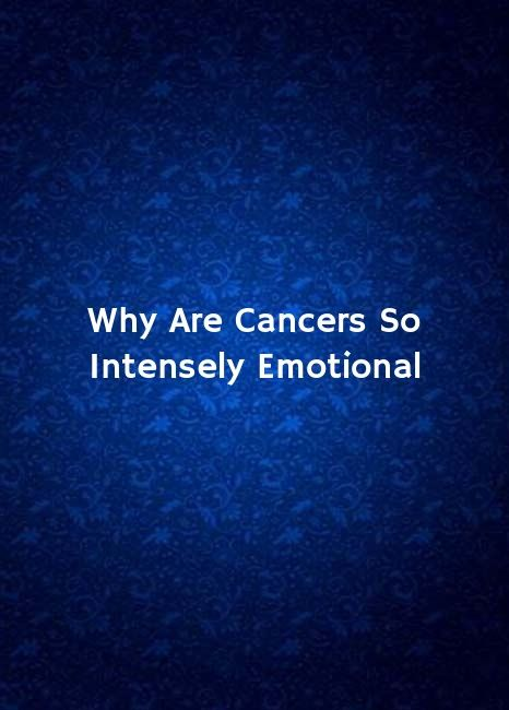Why Are Cancers So Intensely Emotional #astrology #virgo #libra