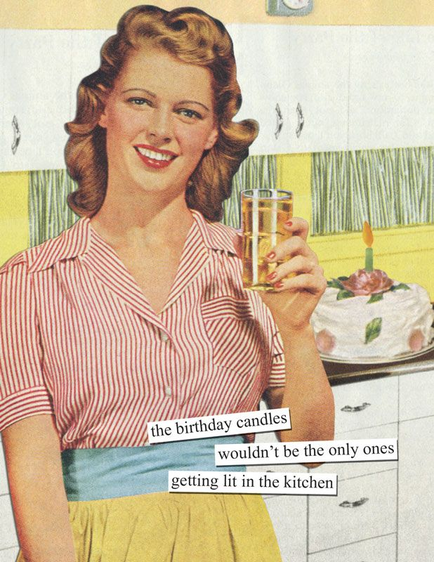 Who Is This Moderation We Re Supposed To Be Drinking With Anne Taintor Funny Happy Birthday Meme Funny Birthday Meme Happy Birthday Funny Ecards