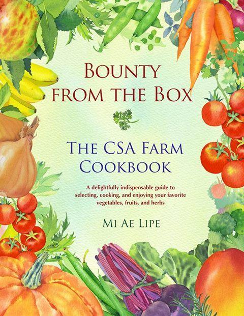 Bounty from the Box: The CSA Farm Cookbook, Author Mi Ae ...