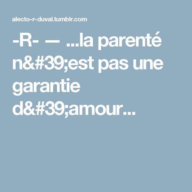 -R- — ...la parenté n'est pas une garantie d'amour...
