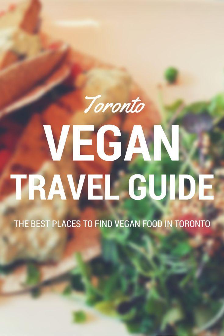The Ultimate Toronto Vegan Travel Guide Vegan Travel Vegetarian Travel Best Vegan Restaurants