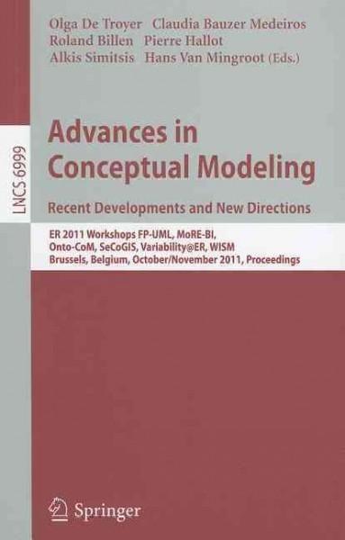 Advances in Conceptual Modeling: Recent Developments and New Directions: ER 2011 Workshops FP-UML, MoRE-BI, Onto-...