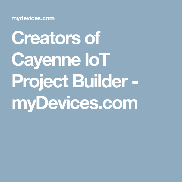 Creators of Cayenne IoT Project Builder - myDevices.com