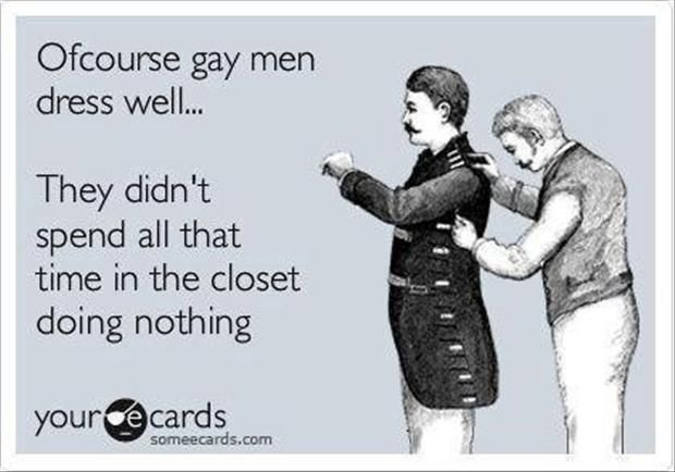 They didn't spend all that time in the closet doing nothing?