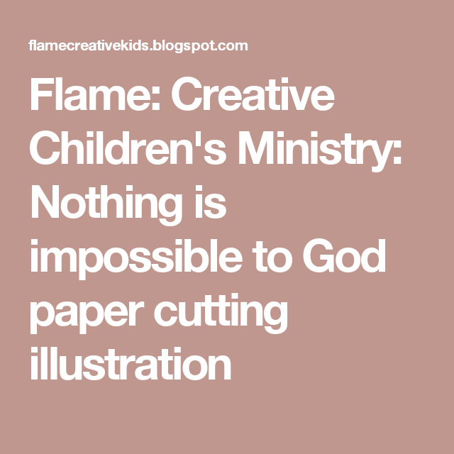 Flame: Creative Children's Ministry: Nothing is impossible