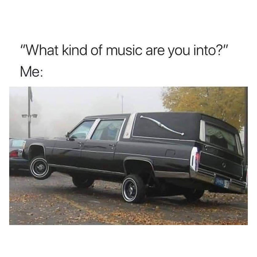 How About You Music Hearse Rebelcircus Memes