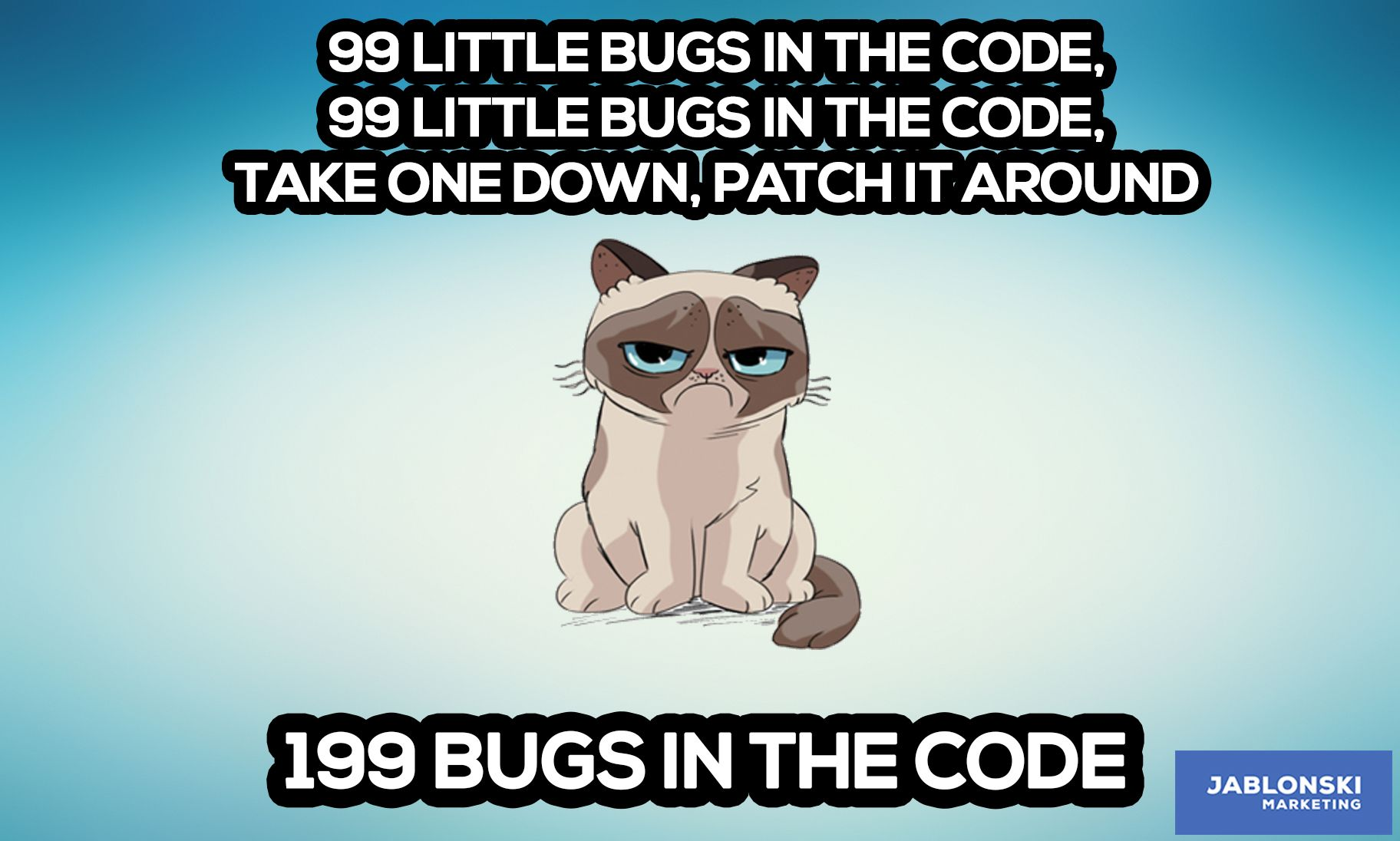 99 Little Bugs In The Code Take One Down Patch It Around 199 Meme Workmeme Marketing Humor Funny